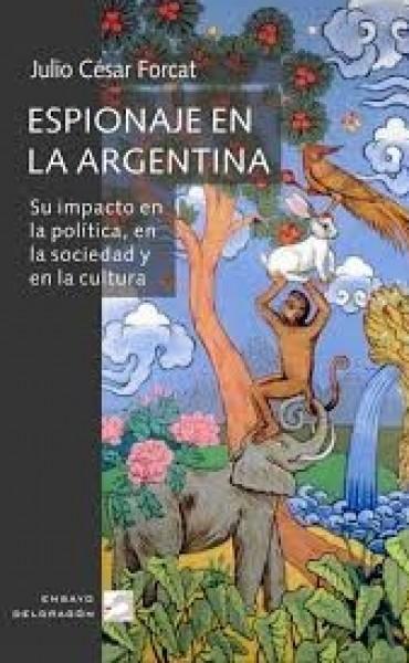 """""""Espionaje en la Argentina: su impacto en la política, en la sociedad y en la cultura"""""""